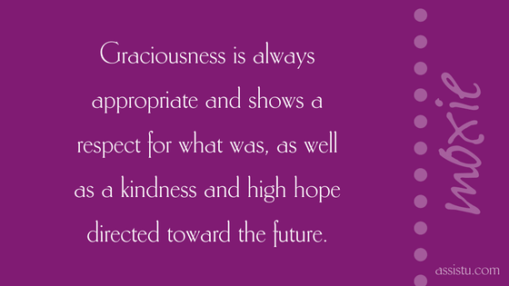 Graciousness is always appropriate and shows a respect for what was, as well as a kindness and high hope directed toward the future.