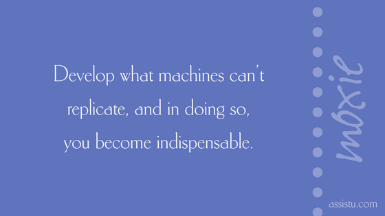 Develop what machines can't replicate, and in doing so, you become indispensable.